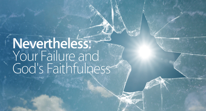 Nevertheless: Your Failure and God's Faithfulness
